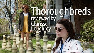 Thoroughbreds reviewed by Clarisse Loughrey