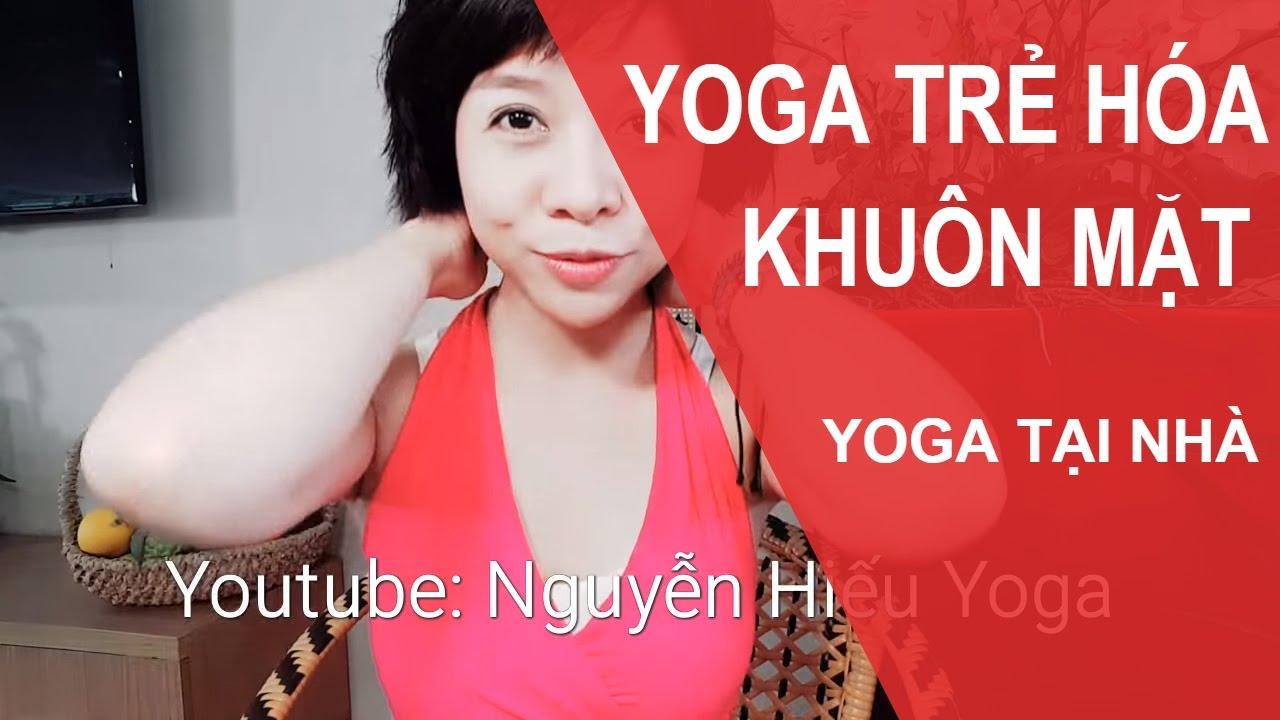 Yoga trẻ hóa khuôn mặt – Massage Yoga cho cổ đẹp & sáng da mặt cùng Nguyễn Hiếu Yoga