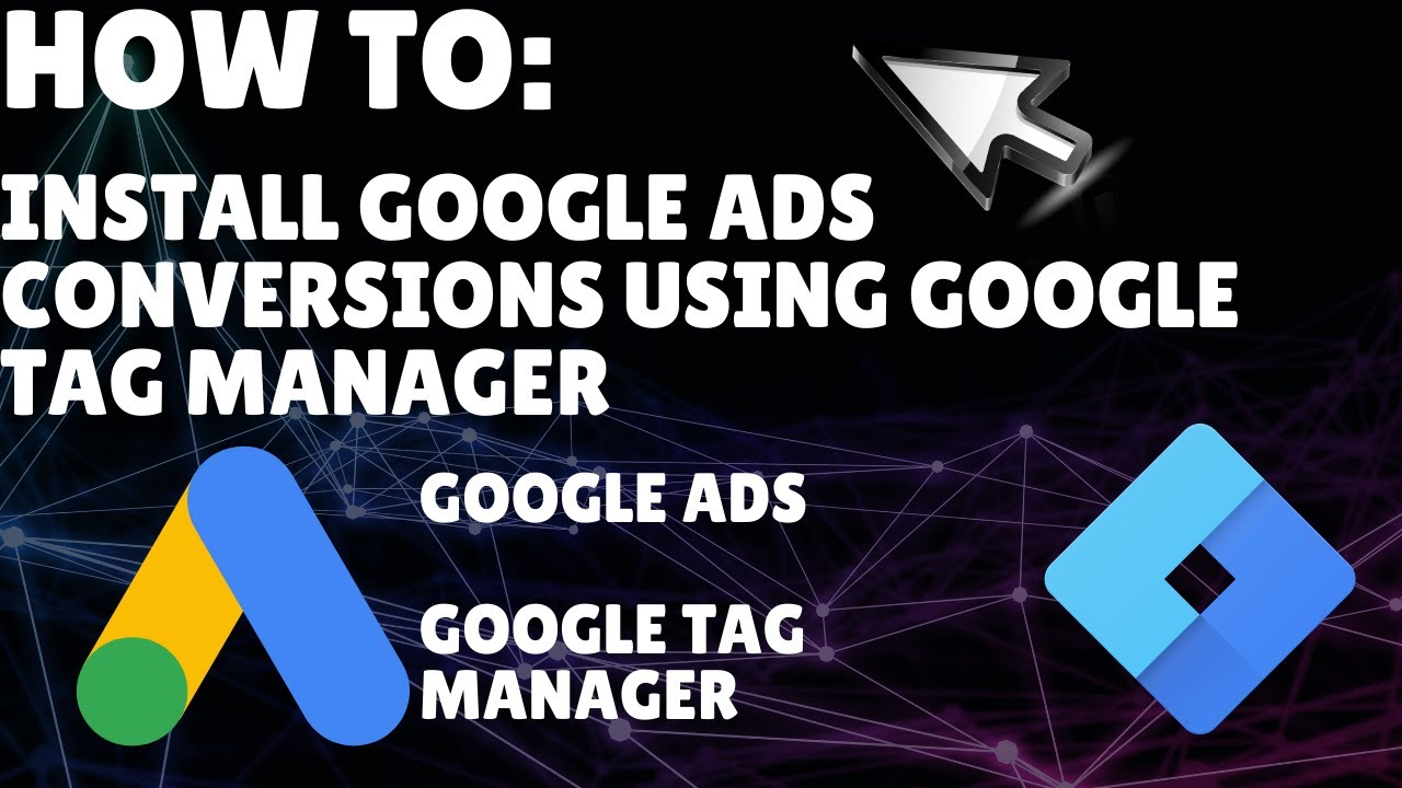 How to set up Google Ads conversion tracking using Google Tag Manager