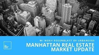 Manhattan Real Estate Market Update With Noah Rosenblatt of UrbanDigs