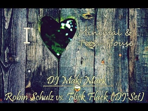 ♥♫ DJ Maki Mark - Robin Schulz vs. FlicFlac (Deep-House Set) ♥♫