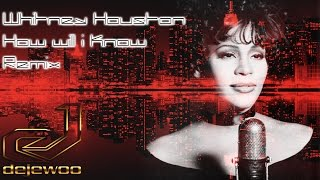 Whitney Houston - How Will I Know (Dejewoo Remix)