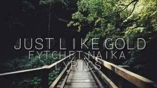 Fytch ft Naika - Just Like Gold LYRICS