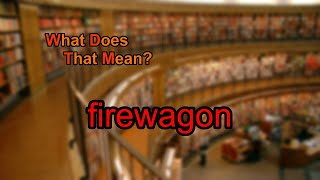 What does firewagon mean?