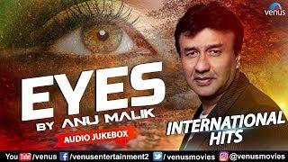 Eyes Anu Malik | International Hits | Jukebox | Best English Songs