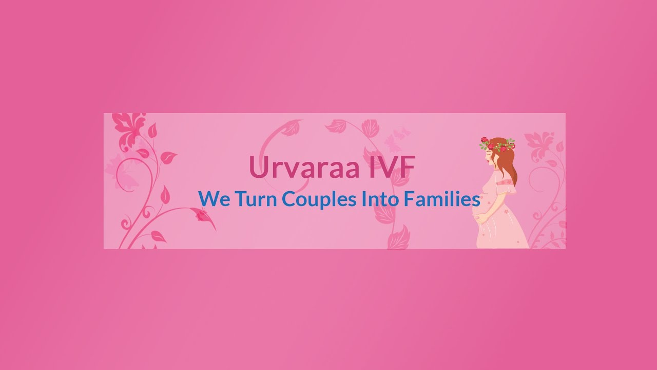Urvaraa IVF™- Infertility, Gynaecology and Best IVF centre