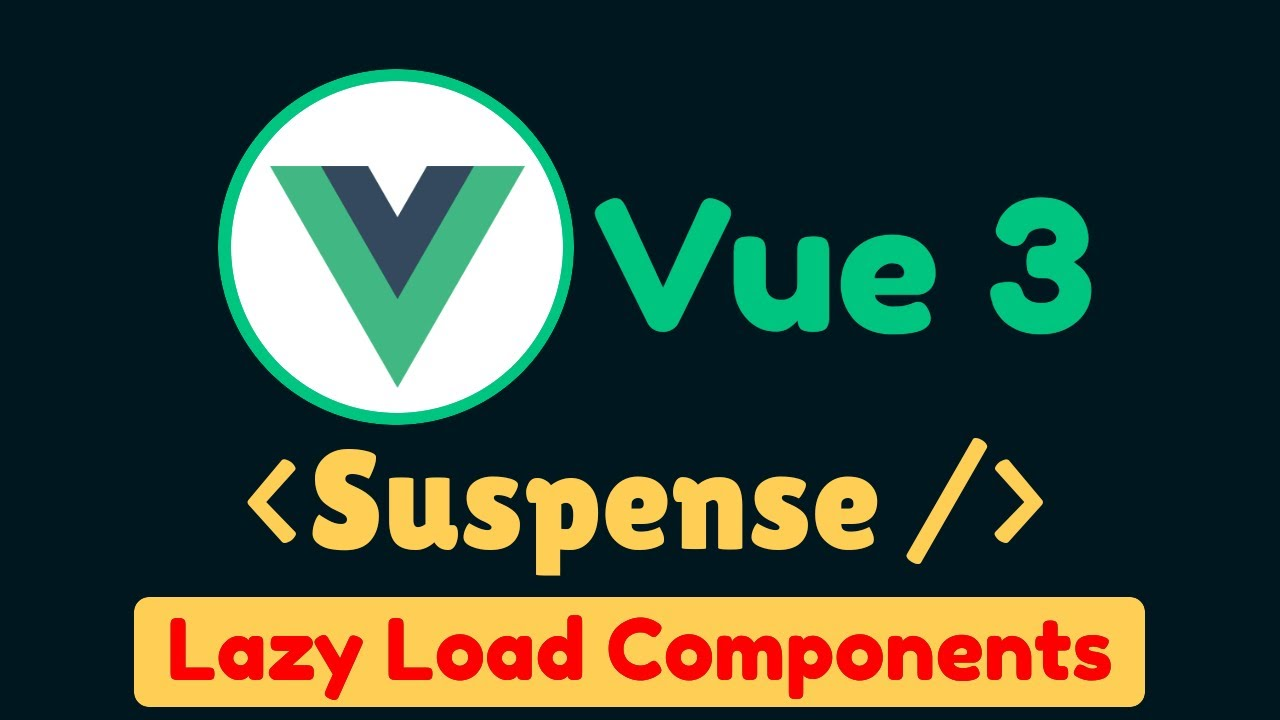 Suspense and Lazy Load Components in Vue.js 3