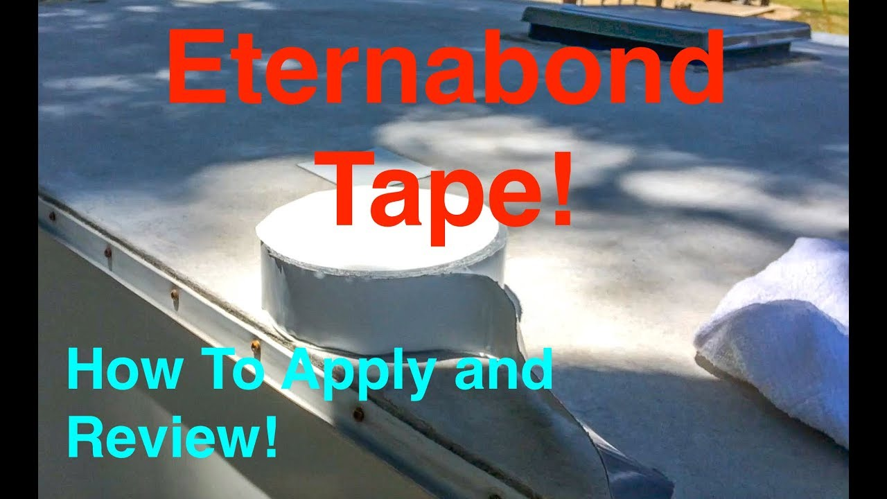 Eternabond RV Roof Repair Tape How To Apply And Review