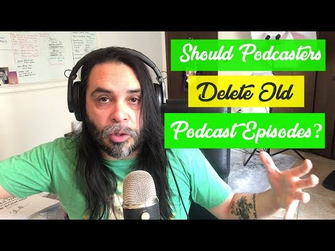 Should Podcasters Delete Old Podcast Episodes?