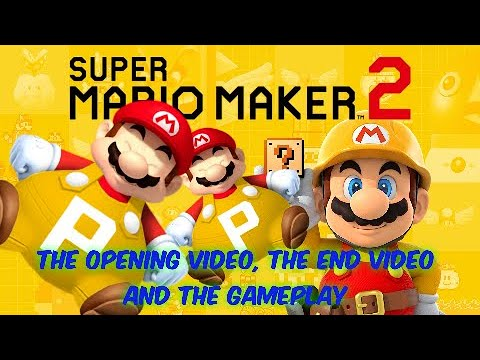 the-opening-video,-the-end-video,-and-the-game-play-:-mario-maker-2