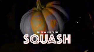 SQUASH ~By The Shameful Choir~