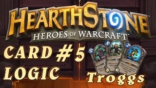 Hearthstone Card Logic Episode #5 - Troggs