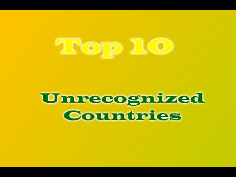 Top 10s | Unrecognized Countries (REUPLOAD)