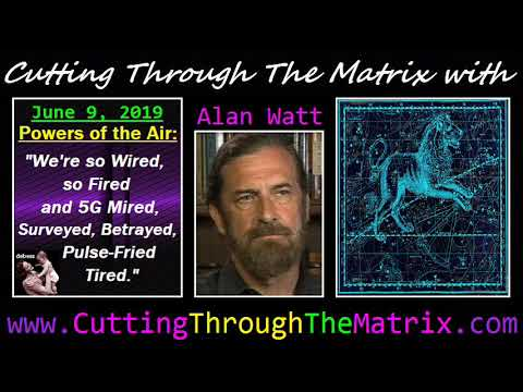 alan-watt-(june-9,-2019)-we're-so-wired,-so-fired-and-5g-mired