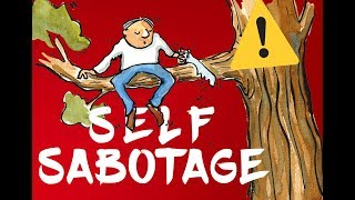 Why We Self Sabotage and How To Stop
