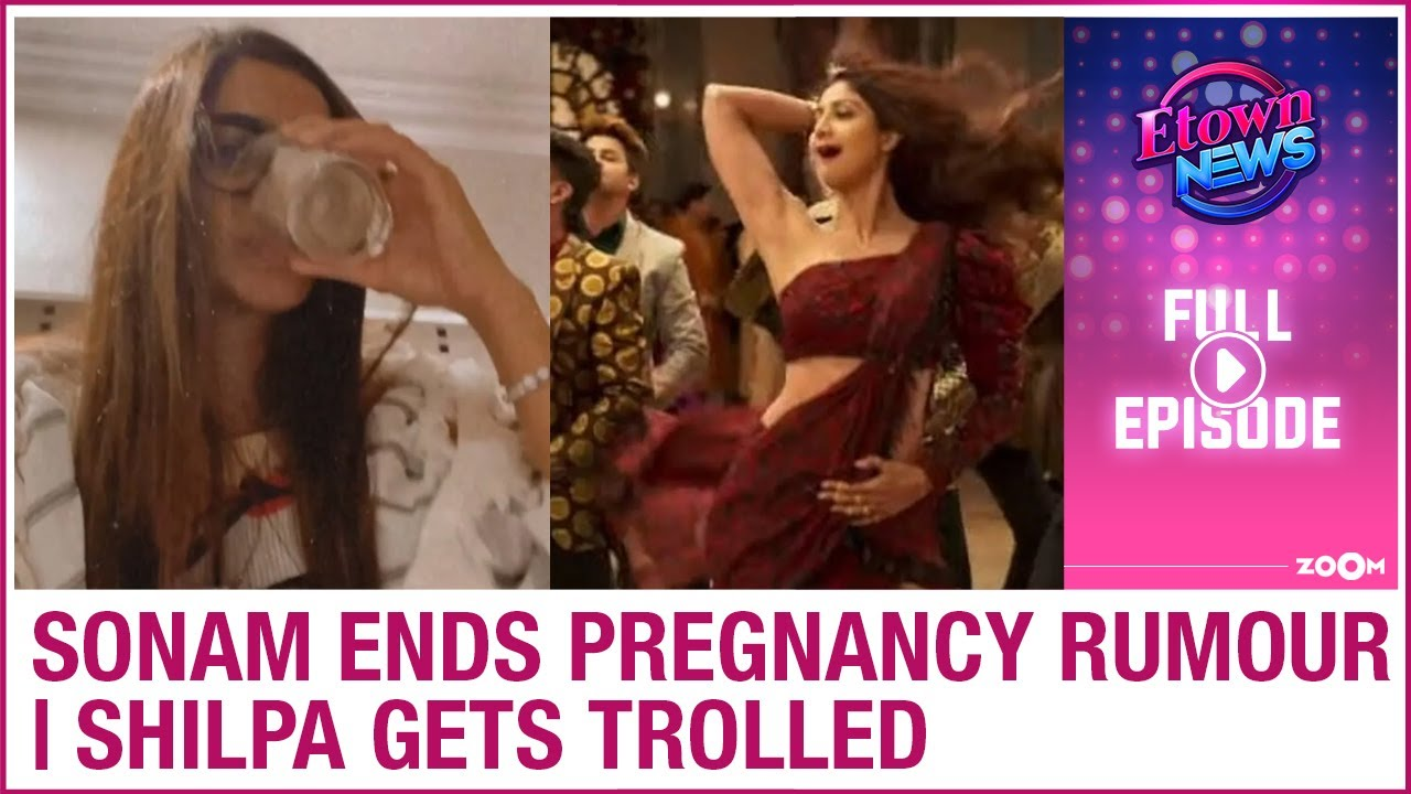 Sonam busts pregnancy rumours | Shilpa trolled for Hungama 2's song release | E-Town News