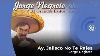 Jorge Negrete - Ay Jalisco No Te Rajes (con letra - lyrics video)