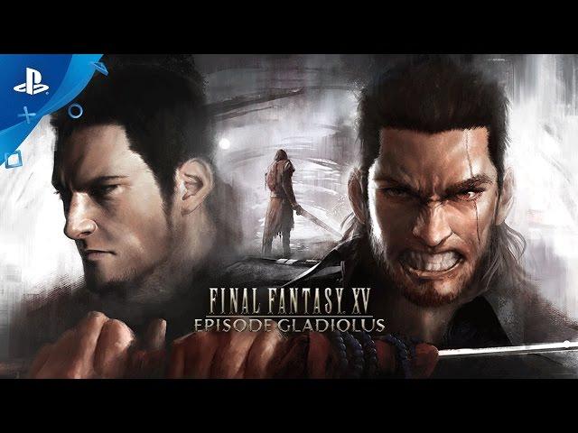 FINAL FANTASY XV - Episode Gladiolus Trailer | PS4