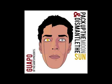 Guapo of the Saints - Pack Up The Moon & Dismantle The Sun (Free Download!)