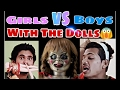 Girls vs Boys- With The Dolls