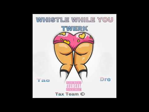 "TaxTeam Dre ""Whistle While You Twerk"" Ft. TaxTeam Tae"