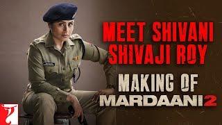 Making   Meet Shivani Shivaji Roy   Mardaani 2   Rani Mukerji   In Cinemas Now