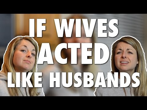 IF WIVES ACTED LIKE HUSBANDS!!