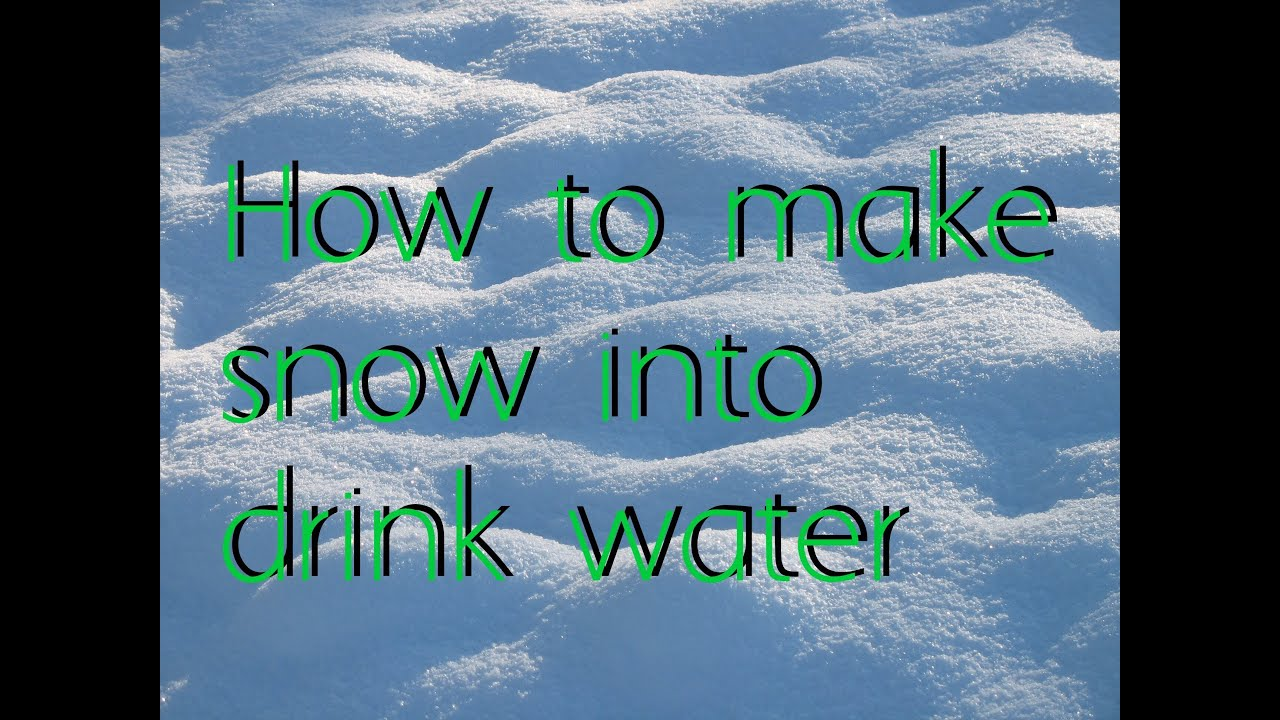 How turn snow into drinkable water