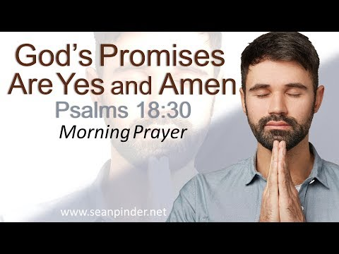 GOD'S PROMISES ARE YES AND AMEN - PSALMS 18 - MORNING PRAYER