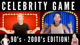 CELEBRITY GAME! 90's - 2000's edition!