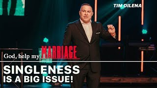 Singleness is a big issue! | Tim Dilena
