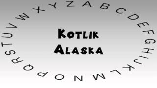 How to Say or Pronounce USA Cities — Kotlik, Alaska