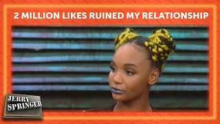 2 Million Likes Ruined My Relationship | Jerry Springer