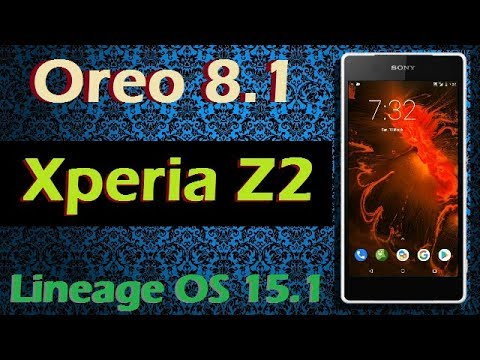 How To Update Android Oreo 8 1 in Sony Xperia Z2 (Lineage OS 15 1) Install  and Review
