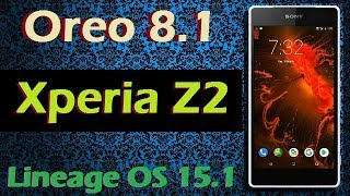 How To Update Android Oreo 8.1 in Sony Xperia Z2 (Lineage OS 15.1) Install and Review