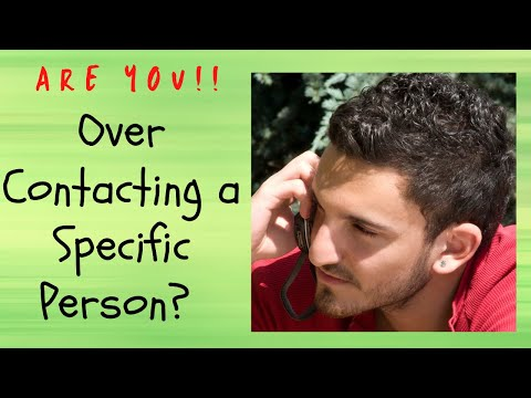 Are You Over Contacting A Specific Person?