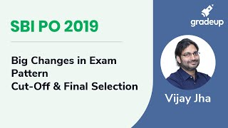 SBI PO 2019: Big Changes in Exam Pattern,cut off & Final Selection