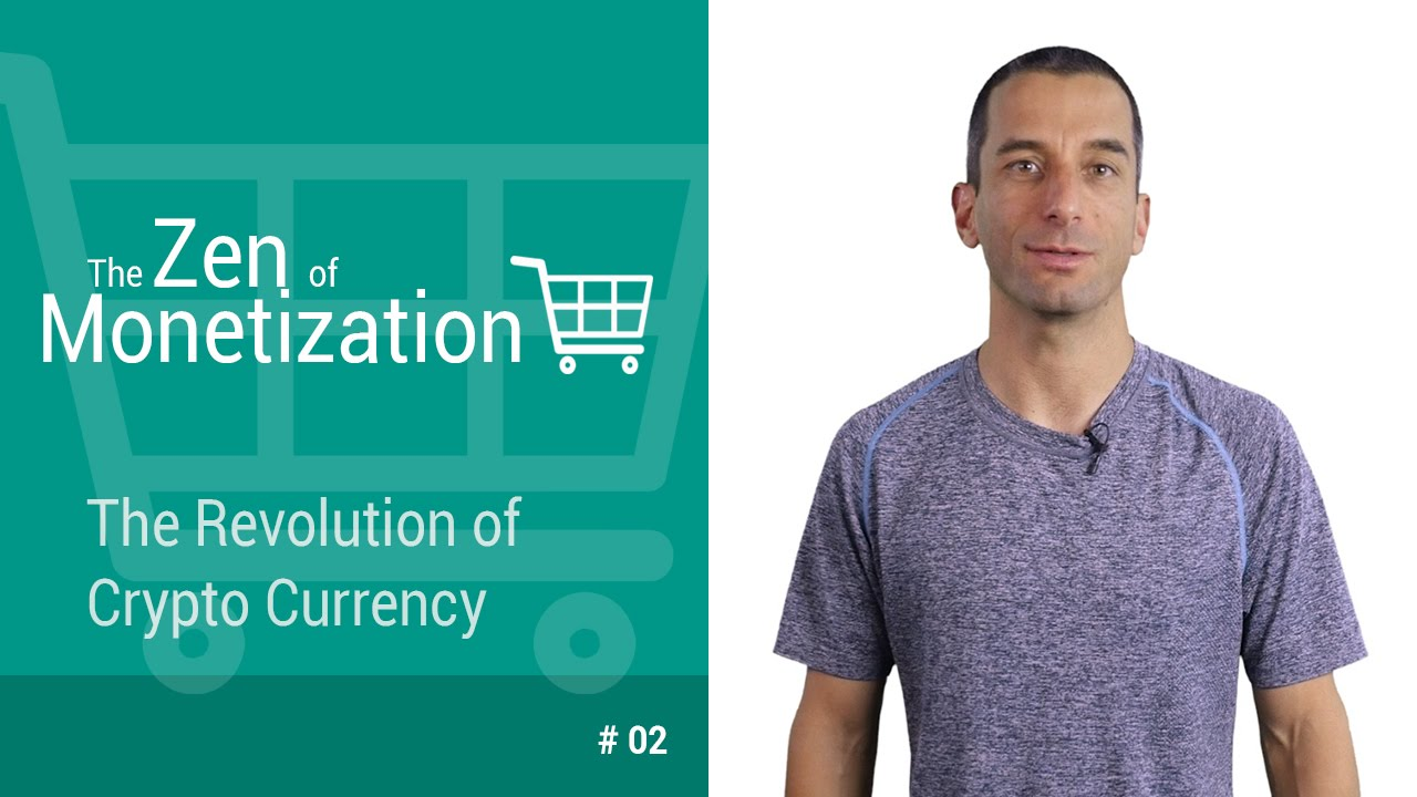 The Revolution of Crypto Currency - The Zen of Monetization #2
