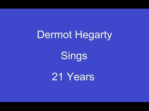 21 Years + On Screen Lyrics ----- Dermot Hegarty