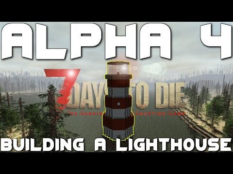 7 days to die Alpha 4 - Throwback week. Ep 3 Building a lighthouse