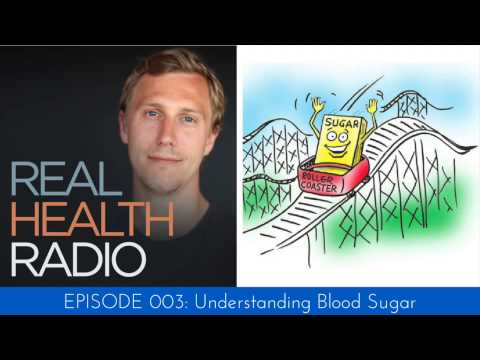 Real Health Radio 003: Understanding Blood Sugar