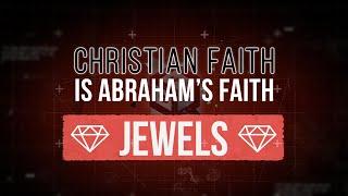 The Christian Faith is Abraham's Faith | 💎JEWELS 💎