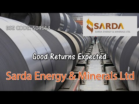 Good Returns Expected - Sarda Energy and Minerals Ltd, BSE Code - 504614