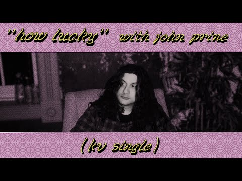"Kurt Vile - ""How Lucky"" with John Prine (Official Audio)"