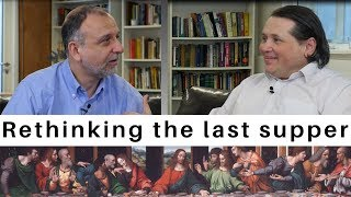 Think you understand your Bible? Episode 2: rethinking the last supper