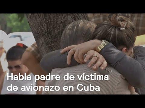 Padre de sobrecargo muerta en Cuba agradece a gobierno de México - Noticias con Karla Iberia
