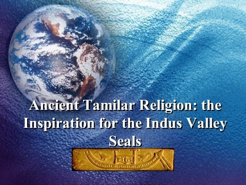 Ancient Tamilar Religion: the Inspiration for the Indus ValleySeals