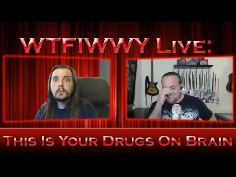 WTFIWWY Live - This Is Your Drugs On Brain - 4/17/17