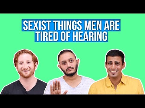 Sexist Things Men Are Tired Of Hearing