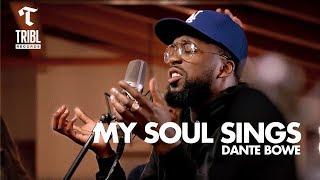 My Soul Sings (feat. Dante Bowe) - Maverick City Music | TRIBL Music